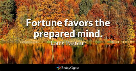 Fortune favors the prepared mind